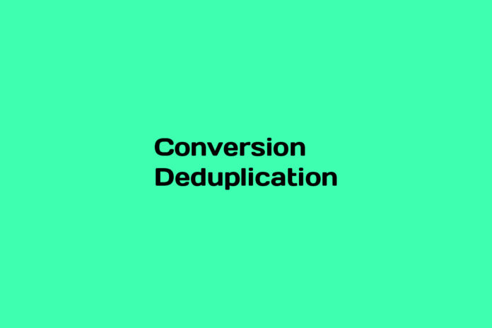 what is a conversion deduplication