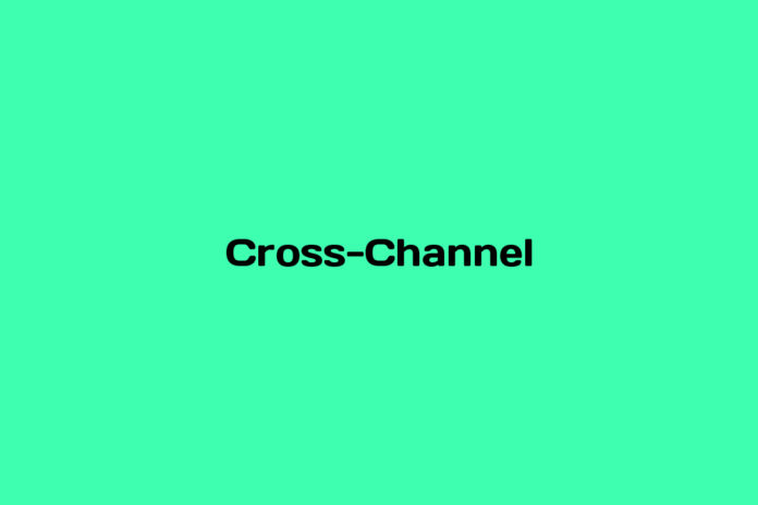 What is Cross-Channel