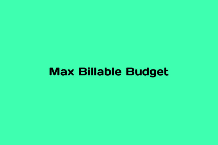 What is Max Billable Budget