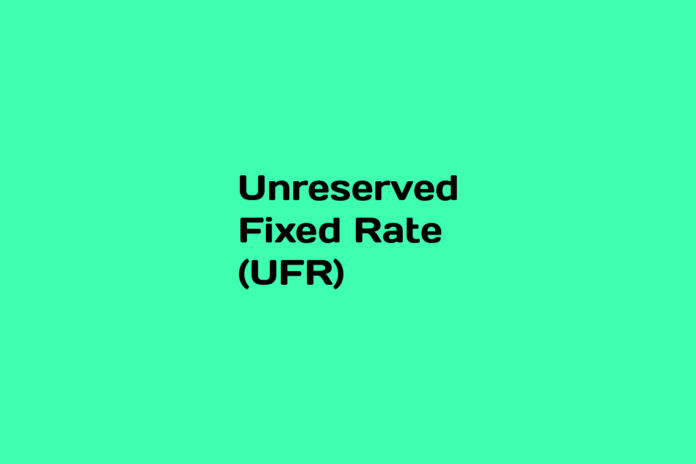 What is Unreserved Fixed Rate (UFR)